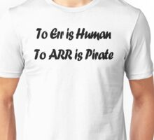 TO ERR IS HUMAN funny pirate humor parody Unisex T-Shirt