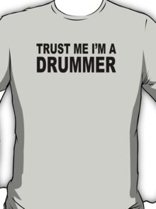Trust Me I'm A Drummer Drum Sticks Music Musician Band Rock Cool Geek T-Shirt
