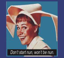Don't start nun, won't be nun. by FunkeeOne