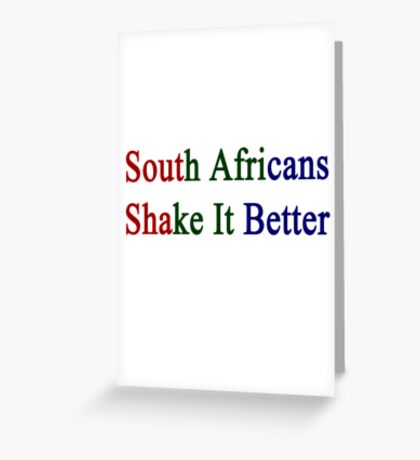 South Africans Shake It Better  Greeting Card