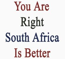 You Are Right South Africa Is Better  by supernova23