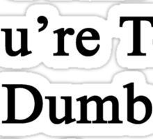It's Not My Fault You're Too Dumb To Understand Math  Sticker
