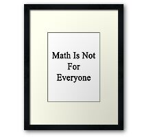 Math Is Not For Everyone  Framed Print