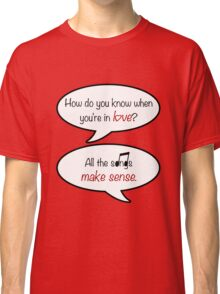how do you know when you're in love? Classic T-Shirt