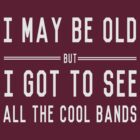 I may be old but I got to see all the cool bands by contoured