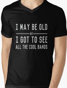 I may be old but I got to see all the cool bands Mens V-Neck T-Shirt