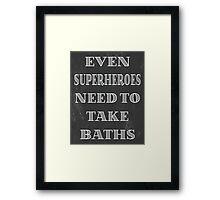 Superheroes Need Baths Framed Print