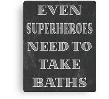 Superheroes Need Baths Canvas Print