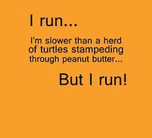 I run...I'm slower than a herd of turtles Unisex T-Shirt