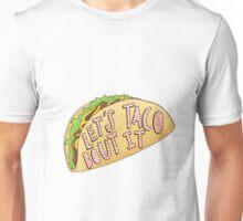 Lets taco bout it Unisex T-Shirt