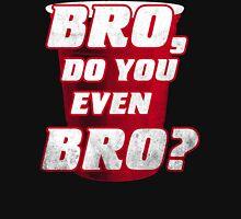 Bro, do you even Bro? Unisex T-Shirt