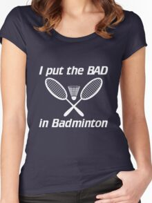 I put the bad in badminton Women's Fitted Scoop T-Shirt