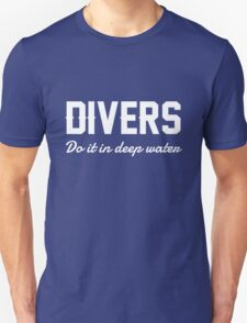 Divers do it in deep water T-Shirt