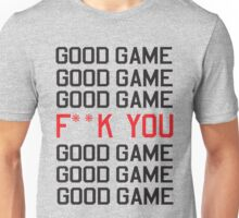 Good Game. Ef You. Good Game Unisex T-Shirt
