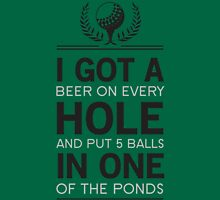 Hole in One or Beer on Every Hold and 5 in one Pond Unisex T-Shirt