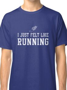 I just felt like running Classic T-Shirt