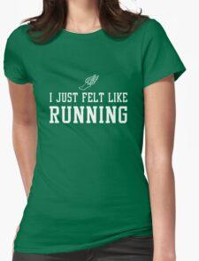 I just felt like running Womens Fitted T-Shirt
