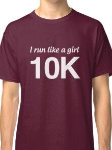 I run like a girl. 10K Classic T-Shirt