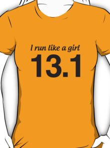 I run like a girl. 13.1 T-Shirt