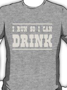 I run so I can drink T-Shirt