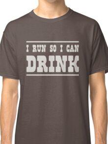 I run so I can drink Classic T-Shirt
