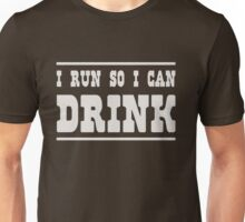 I run so I can drink Unisex T-Shirt