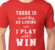 There is no such thing as losing. I play until I win Unisex T-Shirt