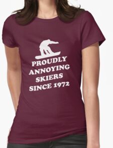 Proudly annoying skiiers since 1972 Womens Fitted T-Shirt