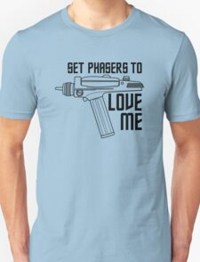 Set Phasers to Love Me T-Shirt