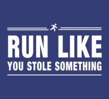 Run like you stole something by sportsfan