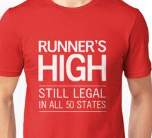 Runner's High. Still Legal in 50 States Unisex T-Shirt