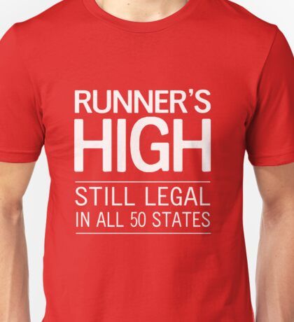 Runner's High. Still Legal in 50 States Unisex T-Shirt