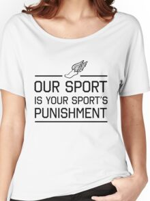 Running. Our sport is your sports punishment Women's Relaxed Fit T-Shirt