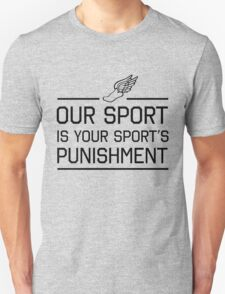 Running. Our sport is your sports punishment Unisex T-Shirt