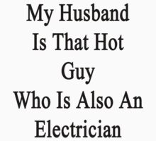 My Husband Is That Hot Guy Who Is Also An Electrician  by supernova23