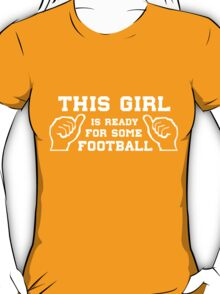 This girl is ready for some football T-Shirt