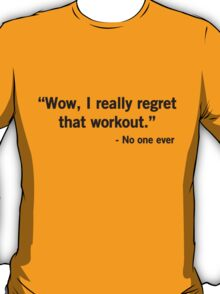 Wow, I regret that workout said no one ever T-Shirt