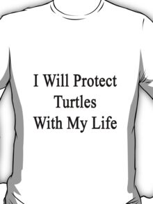 I Will Protect Turtles With My Life  T-Shirt