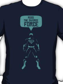 Ross The Divorce Force - F.R.I.E.N.D.S T-Shirt
