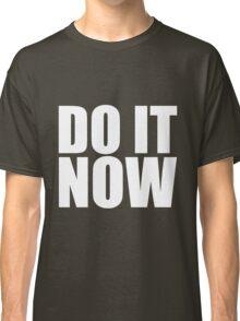 Do It Now Classic T-Shirt