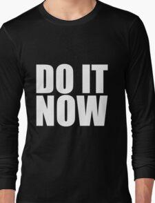 Do It Now Long Sleeve T-Shirt