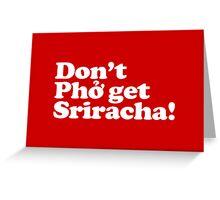 Don't Phở get Sriracha! Greeting Card
