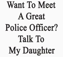 Want To Meet A Great Police Officer? Talk To My Daughter  by supernova23