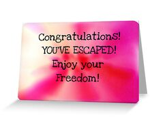 Congratulations! You've escaped....Greeting Card Greeting Card