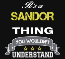 SANDOR It's thing you wouldn't understand !! - T Shirt, Hoodie, Hoodies, Year, Birthday by novalac3