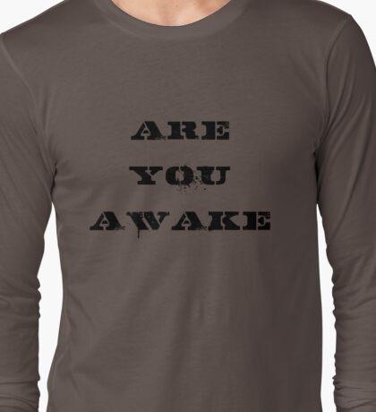 Are You Awake? Long Sleeve T-Shirt