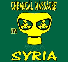 CHEMICAL MASSACRE IN SYRIA T-Shirt Unisex T-Shirt