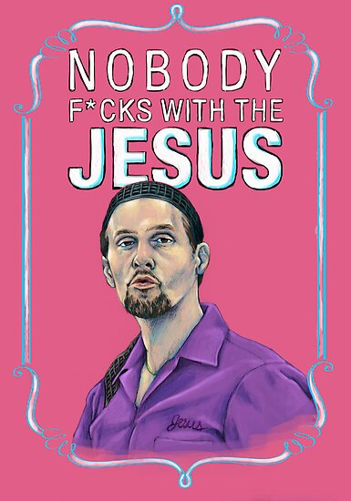 BIG LEBOWSKI-Jesus Quintana- Nobody F*cks with the Jesus by MichelleEatough