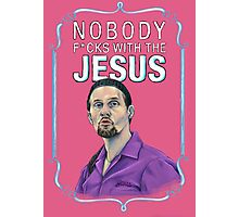 BIG LEBOWSKI-Jesus Quintana- Nobody F*cks with the Jesus Photographic Print