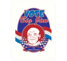 Vote Big Jim! Art Print